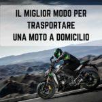 Non rinunciare alla tua moto, trasportala!